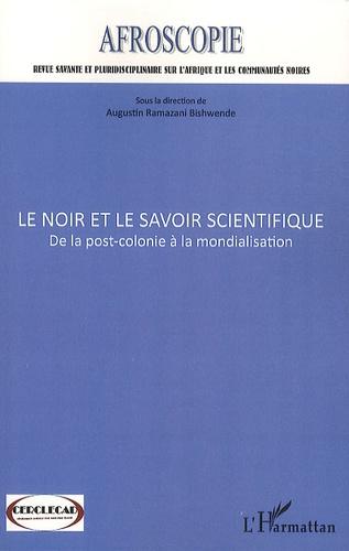 Augustin Ramazani Bishwende - Afroscopie N° 1 : Le noir et le savoir scientifique - De la post-colonie à la mondialisation.