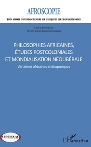 Benoît Awazi Mbambi Kungua - Afroscopie N° 8 : Philosophies africaines, études postcoloniales et mondialisation néolibérale - Variations africaines et diasporiques.