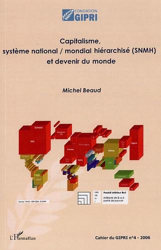 Michel Beaud - Cahier du GIPRI N° 4/2006 : Capitalisme, système national/mondial hiérarchisé (SNMH) et devenir du monde.