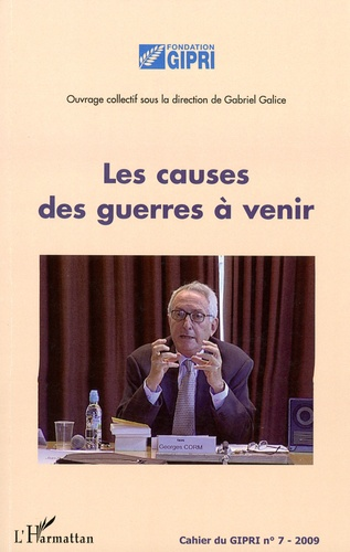 Gabriel Galice - Cahier du GIPRI N° 7/2009 : Les causes de guerres à venir.