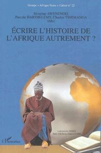 """Séverine Awenengo et Pascale Barthélemy - Cahier Groupe """"Afrique Noire"""" N° 22 : Ecrire l'histoire de l'Afrique autrement ?."""