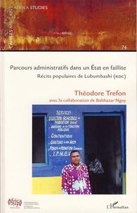 Theodore Trefon et Balthazar Ngoy - Cahiers africains : Afrika Studies N° 74 : Parcours administratif dans un Etat en faillite - Récits populaires de Lubumbashi (RDC).