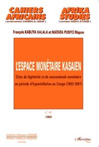 François Kabuya Kalala et Matata Ponyo Mapon - Cahiers africains : Afrika Studies N° 41/1999 : L'espace monétaire kasaien - Crise de légitimité et de souveraineté monétaire en période d'hyperinflation au Congo (1993-1997).