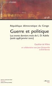 Gauthier de Villers - Cahiers africains : Afrika Studies N° 47-48 : République démocratique du Congo : guerre et politique - Les trente derniers mois de L.D. Kabila (août 1998-janvier 2001).