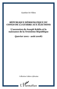 Gauthier de Villers - Cahiers africains : Afrika Studies N° 75, 2009 : République démocratique du Congo : de la guerre aux élections - L'ascension de Joseph Kabila et la naissance de la Troisième République (janvier 2001-août 2008).