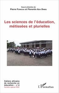 Pierre Fonkoua et Florentin Azia Dimbu - Cahiers africains de recherche en éducation N° 12 : Les sciences de l'éducation, métissées et plurielles.