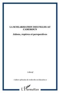 Pierre Fonkoua - Cahiers africains de recherche en éducation N° 2 : La scolarisation des filles au Cameroun : jalons, repères et perspectives.
