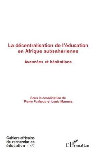 Cahiers africains de recherche en éducation N° 7 La décentralisation de l'éducation en Afrique subsaharienne. Avancées et hésitations