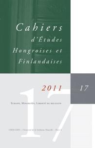 Judit Maar - Cahiers d'Etudes Hongroises et Finlandaises N° 17/2011 : Europe, minorités, liberté de religion.