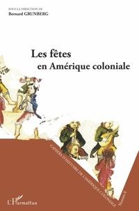 Bernard Grunberg - Cahiers d'Histoire de l'Amérique Coloniale N° 8 : Les fêtes en Amérique coloniale - Séminaire d'Histoire de l'Amérique Coloniale.