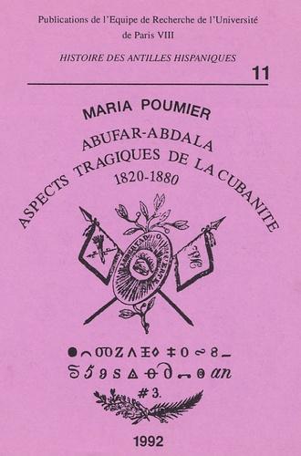 Maria Poumier - Cahiers d'histoire des Antilles hispaniques N° 11, 1992 : Abufar-Abdala - Aspects tragiques de la cubanité 1820-1880.