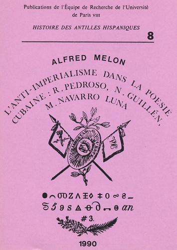 Alfred Melon - Cahiers d'histoire des Antilles hispaniques N° 8, 1990 : L'anti-impérialisme dans la poésie cubaine - R. Pedroso, N. Guillen, M. Navarro Luna.