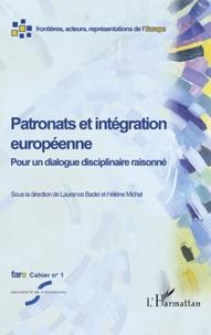 Laurence Badel et Hélène Michel - Cahiers de fare N° 1 : Patronats et intégration européenne - Pour un dialogue disciplinaire raisonné.