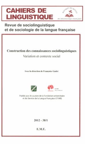 Françoise Gadet - Cahiers de linguistique N° 38/1, 2012 : Construction des connaissances sociolinguistiques - Variation et contexte social.