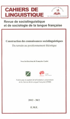 Françoise Gadet - Cahiers de linguistique N° 38/2, 2012 : Construction des connaissances sociolinguistiques - Du terrain au positionnement théorique.