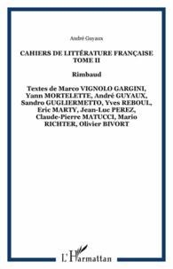 André Guyaux - Cahiers de littérature française Tome 2 : Rimbaud.