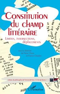 Pierre Chiron et Francis Claudon - Cahiers de philosophie de l'Université Paris 12 Val de Marne N° 5 : Constitution du champ littéraire - Limites, intersections, déplacements.