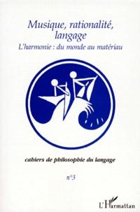 Jan Sebestik et Antonia Soulez - Cahiers de philosophie du langage N° 3 : L'harmonie : du monde au matériau.