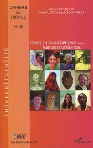 Anne Pauzet et Sophie Roch-Veiras - Cahiers du Cirhill N° 36 : Femmes en francophonie - Volume 1, Ecriture et littérature.
