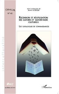 Daniel Lévêque - Cahiers du CIRHILLa N° 40 : Recension et réutilisation des savoirs et savoir-faire culturels - Les catalogues de connaissances.