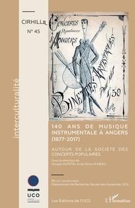 Nicolas Dufetel et Denis Huneau - Cahiers du CIRHILLa N° 45 : 140 ans de musique instrumentale à Angers (1877-2017) - Autour de la Société des Concerts Populaires.
