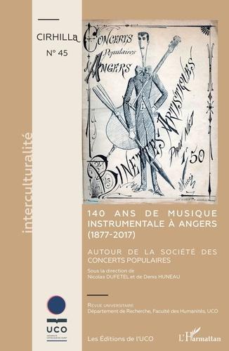 Cahiers du CIRHILLa N° 45 140 ans de musique instrumentale à Angers (1877-2017). Autour de la Société des Concerts Populaires