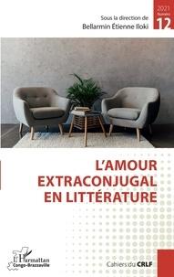 Bellarmin Etienne Iloki - Cahiers du CRLF N° 12/2021 : L'amour extraconjugal en littérature.