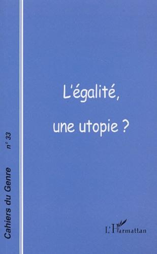 Françoise Gaspard et  Collectif - Cahiers du genre N° 33, 2002 : L'égalité, une utopie ?.