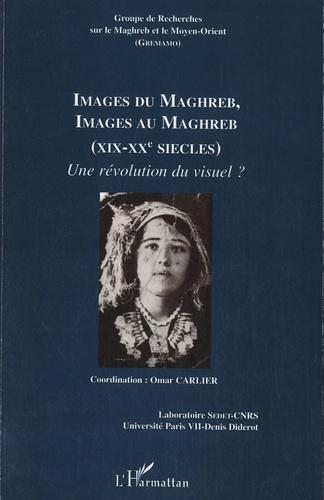 Omar Carlier - Cahiers du GREMAMO N° 20 : Images du Maghreb, images au Maghreb (XIXe-XXe siècles) - Une révolution du visuel ?.