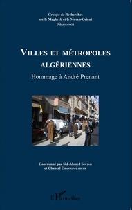 Sid-Ahmed Souiah et Chantal Chanson-Jabeur - Cahiers du GREMAMO N° 22 : Villes et métropoles algériennes - Hommage à André Prenant.