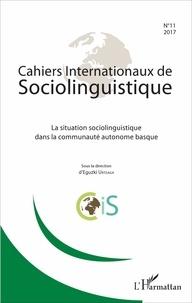 Eguzki Urteaga - Cahiers Internationaux de Sociolinguistique N° 11/2017 : La situation sociolinguistique dans la communauté autonome basque.