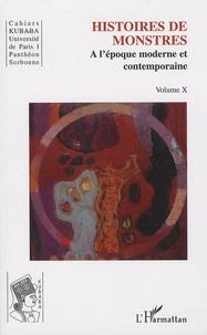 Claire Gantet - Cahiers Kubaba N° 10 : Histoires de monstres à l'époque moderne et contemporaine.
