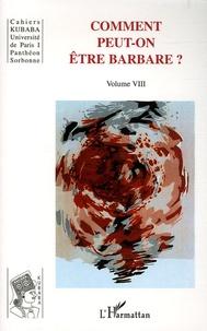 Jean-René Aymes et Paul Claval - Cahiers Kubaba Volume 8 : Comment peut-on être barbare ?.