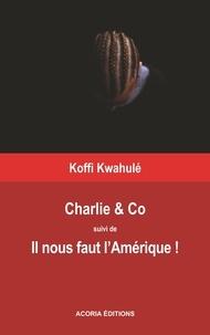 Koffi Kwahulé - Charlie &Co - Il nous faut l'Amérique.