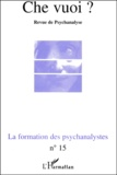 L'Harmattan - Che vuoi ? N° 15, 2001 : La formation des psychanalystes.