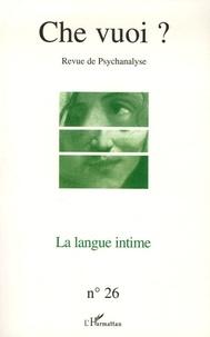 Jean-Pierre Lehmann et Claude Maillard - Che vuoi ? N° 26/2006 : La langue intime.