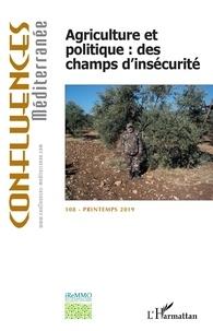 L'Harmattan - Confluences Méditerranée N° 108, printemps 20 : Agriculture et politique : des champs d'insécurité.