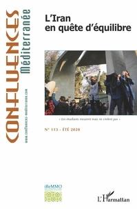 Mohammad-Reza Djalili et Clément Therme - Confluences Méditerranée N° 113, été 2020 : L'Iran en quête d'équilibre.