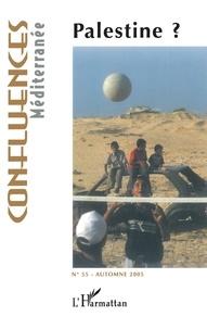 Jean-Paul Chagnollaud et Roger Heacock - Confluences Méditerranée N° 55, automne 2005 : Palestine ?.