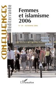 Régine Dhoquois et Olfa Lamloum - Confluences Méditerranée N° 59, Automne 2006 : Femmes et islamisme.