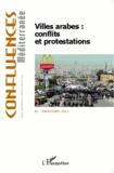 Karine Bennafla - Confluences Méditerranée N° 85, Printemps 201 : Villes arabes : conflits et protestations.