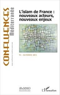 Robert Bistolfi et Haoues Seniguer - Confluences Méditerranée N° 95, Automne 2015 : L'islam de France : nouveaux acteurs, nouveaux enjeux.