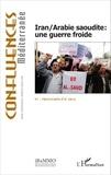 Agnès Levallois et Clément Therme - Confluences Méditerranée N° 97, Printemps-Eté : Iran / Arabie saoudite : une guerre froide.