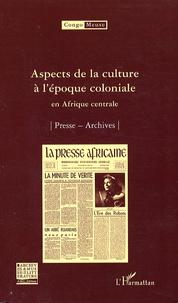 Marc Quaghebeur et Bibiane Tshibola Kalengayi - Congo-Meuse N° 8 : Aspects de la culture à l'époque coloniale en Afrique centrale - Presse ; Archives.