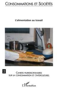 Anne Monjaret - Consommations et Sociétés N° 2 : L'alimentation au travail.