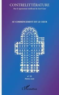 Alain Santacreu et Edouard Glotin - Contrelittérature Tome 22 : Au commencement est le coeur.