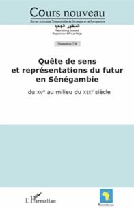 Malick Ndiaye - Cours nouveau N° 7-8 : Quête de sens et représentations du futur en Sénégambie - Du XVe siècle au milieu du XIXe siècle.