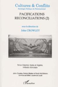 John Crowley et  Collectif - Cultures & conflits N° 41, Printemps 200 : Pacifications et réconciliations - Tome 2, Timor-Oriental, Harkis et Algérie, Intifada d'al-Aqsa.