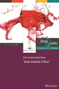 Roger Dadoun - Cultures & Sociétés N° 22, avril 2012 : Alcools, Alcoolismes, O l'Alcool.