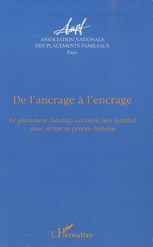 L'Harmattan - De l'ancrage à l'encrage... - Le placement familial, un autre lieu familial pour écrire sa propre histoire.